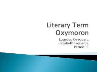 Literary Term Oxymoron