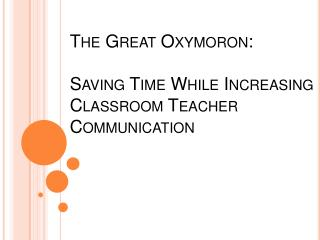 The  Great  Oxymoron: Saving  Time  While Increasing  Classroom Teacher Communication