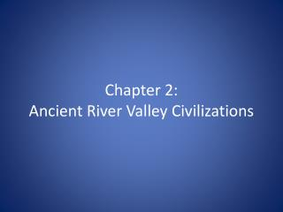 Chapter 2: Ancient River Valley Civilizations
