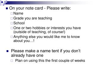 On your note card - Please  write: Name Grade you are teaching School