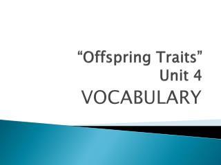 """Offspring Traits"" Unit 4"