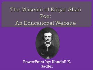 The Museum of Edgar Allan Poe: An Educational Website