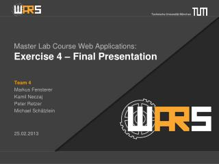 Master Lab  Course  Web  Applications : Exercise 4  –  Final  Presentation