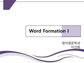 Word Formation  Ι