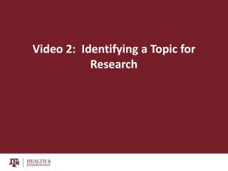 Video  2:  Identifying a Topic for Research