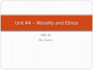 Unit #4 – Morality and Ethics