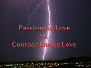 Passionate Love Vs. Companionate Love