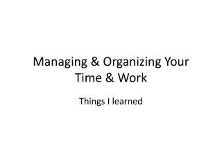Managing & Organizing Your Time & Work