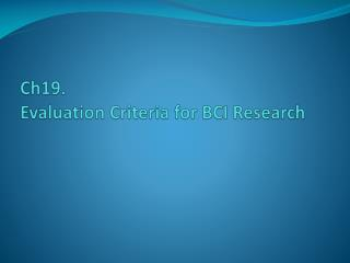 Ch19. Evaluation Criteria for BCI Research
