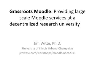 Grassroots Moodle : Providing large scale Moodle services at a decentralized research  university