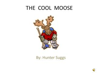 THE  COOL  MOOSE