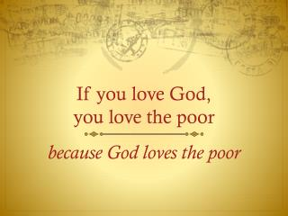 If you love God,  you love the poor