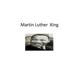 Martin Luther K ing