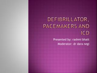Defibrillator, pacemakers and  icd