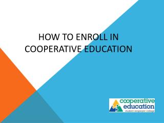 How to  enroll in Cooperative Education