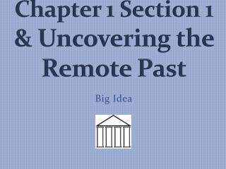 Chapter 1 Section 1  & Uncovering the Remote Past