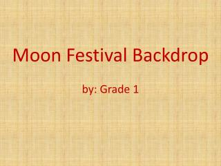 Moon Festival Backdrop by: Grade 1