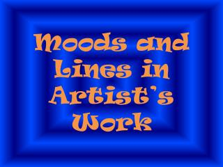 Moods and Lines in  Artist's Work