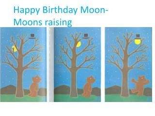 Happy Birthday Moon-  Moons raising