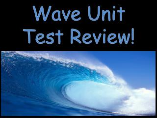 Wave Unit  Test Review!