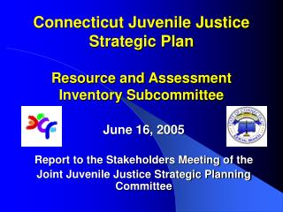 Connecticut Juvenile Justice Strategic Plan  Resource and Assessment Inventory Subcommittee