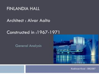 FINLANDIA HALL Architect : Alvar Aalto Constructed in :1967-1971