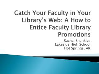 Catch Your Faculty in Your Library's Web: A How to Entice Faculty Library Promotions