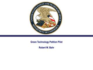 Green Technology Petition Pilot       Robert W. Bahr