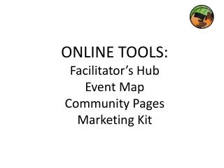 ONLINE TOOLS: Facilitator's Hub Event Map Community Pages Marketing Kit