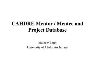 CAHDRE Mentor / Mentee and Project Database