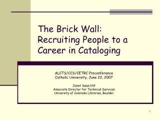The Brick Wall:  Recruiting People to a Career in Cataloging