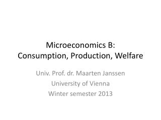 Microeconomics B: Consumption, Production, Welfare