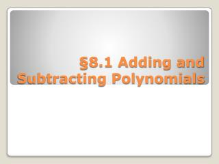 §8.1 Adding and Subtracting Polynomials