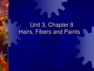 Unit 3, Chapter 8 Hairs , Fibers and Paints