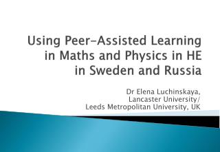 Using Peer-Assisted Learning in Maths and Physics in HE  in  Sweden and  Russia