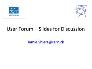 User Forum – Slides for Discussion