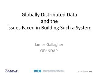 Globally  Distributed  Data and the Issues Faced in Building  S uch a System