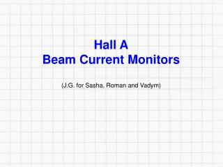 Hall A Beam Current Monitors (J.G. for Sasha, Roman and  Vadym )