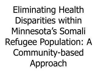 Eliminating Health Disparities within Minnesota's Somali Refugee Population: A Community-based Approach