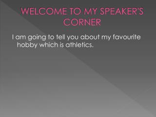 WELCOME TO  MY SPEAKER'S  CORNER