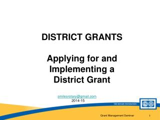 DISTRICT GRANTS Applying for and  Implementing a District Grant
