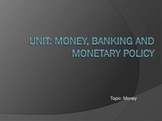 Unit: Money, Banking and Monetary Policy