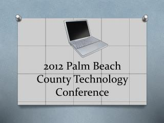2012 Palm Beach County Technology Conference