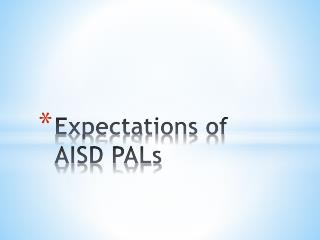 Expectations of AISD PALs