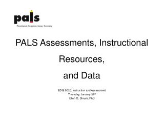 PALS Assessments, Instructional Resources,  and Data