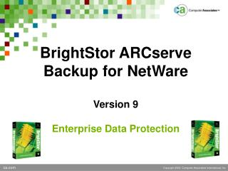 BrightStor ARCserve Backup for NetWare  Version 9 Enterprise Data Protection