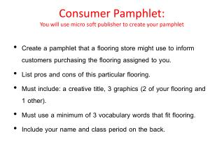 Consumer  Pamphlet:  You will use micro soft publisher to create your pamphlet