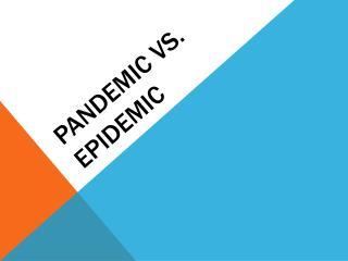 Pandemic Vs. Epidemic