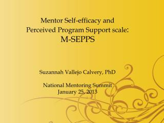 Mentor Self-efficacy and Perceived Program Support scale : M-SEPPS Suzannah Vallejo  Calvery, PhD