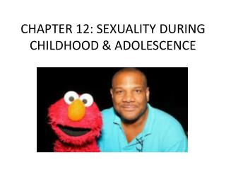 CHAPTER 12: SEXUALITY DURING CHILDHOOD & ADOLESCENCE